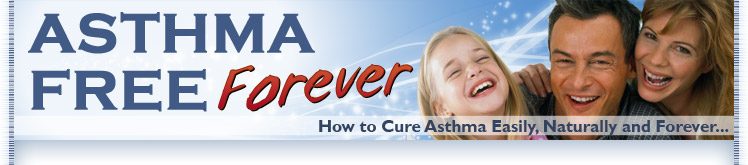 Asthma Relief Forever - How to Cure Asthma Easily, Naturally and Forever